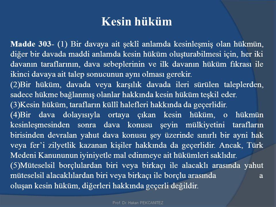 Prof. Dr. Hakan PEKCANITEZ Kesin hüküm Madde 303- (1) Bir davaya ait şeklî anlamda kesinleşmiş olan hükmün, diğer bir davada maddi anlamda kesin hüküm