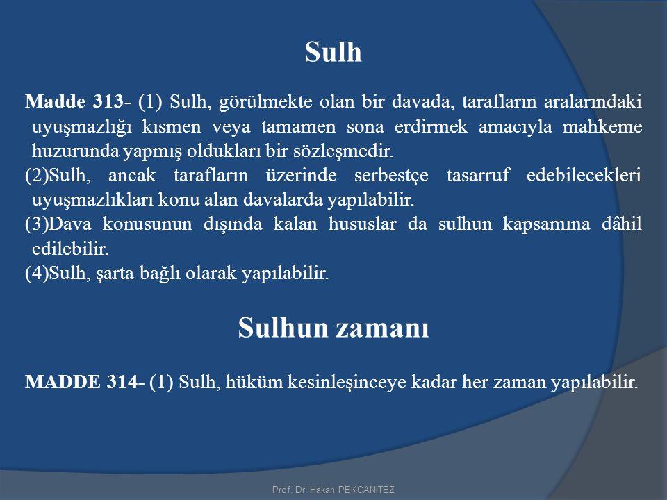 Prof. Dr. Hakan PEKCANITEZ Sulh Madde 313- (1) Sulh, görülmekte olan bir davada, tarafların aralarındaki uyuşmazlığı kısmen veya tamamen sona erdirmek