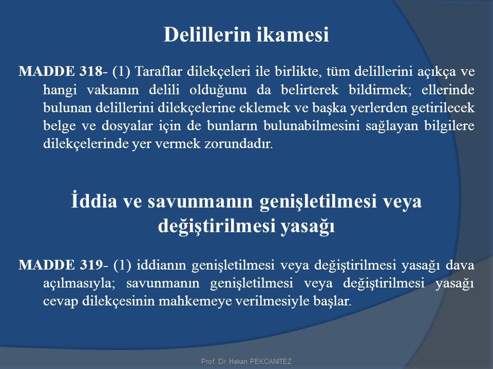 Prof. Dr. Hakan PEKCANITEZ Delillerin ikamesi MADDE 318- (1) Taraflar dilekçeleri ile birlikte, tüm delillerini açıkça ve hangi vakıanın delili olduğu