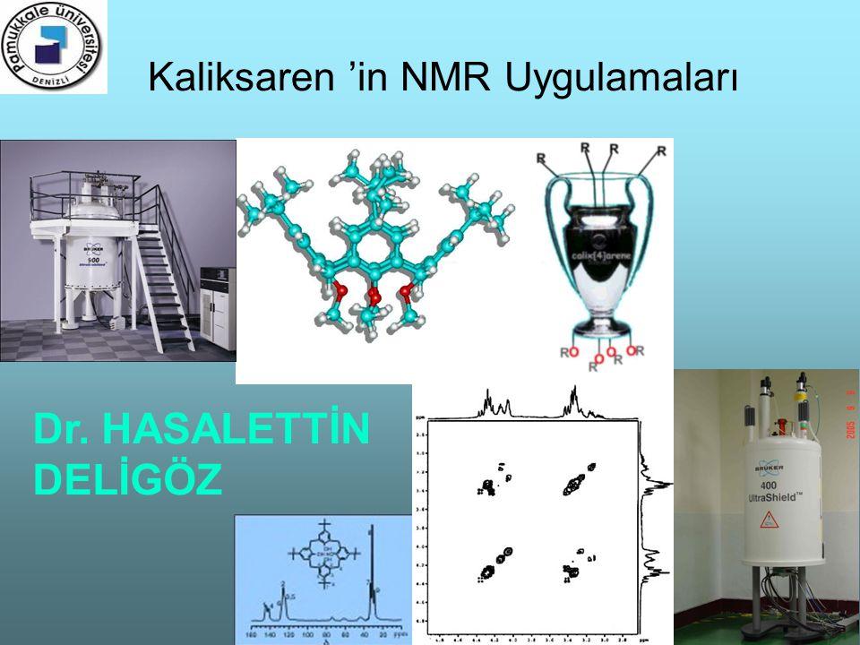 1 Kaliksaren 'in NMR Uygulamaları Dr. HASALETTİN DELİGÖZ