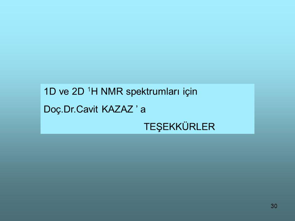 30 1D ve 2D 1 H NMR spektrumları için Doç.Dr.Cavit KAZAZ ' a TEŞEKKÜRLER
