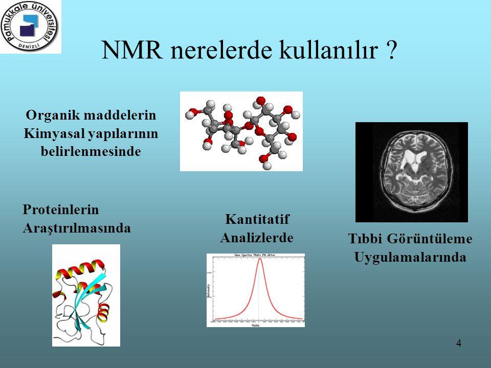 4 NMR nerelerde kullanılır ? Organik maddelerin Kimyasal yapılarının belirlenmesinde Proteinlerin Araştırılmasında Tıbbi Görüntüleme Uygulamalarında K