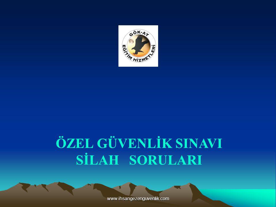 www.ihsangezenguvenlik.com ÖZEL GÜVENLİK SINAVI SİLAH SORULARI