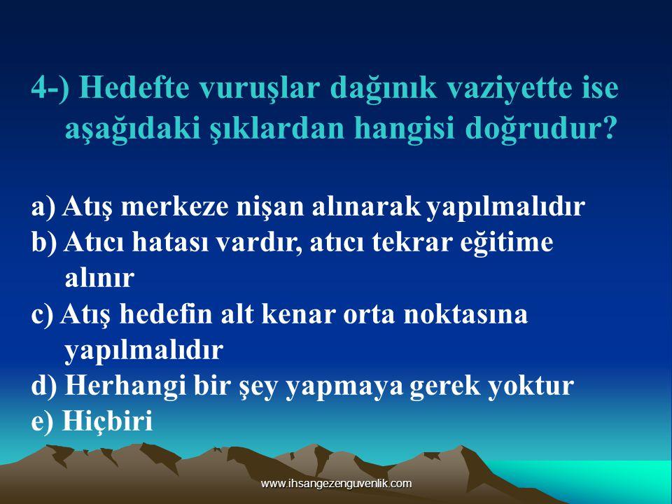 www.ihsangezenguvenlik.com 4-) Hedefte vuruşlar dağınık vaziyette ise aşağıdaki şıklardan hangisi doğrudur.