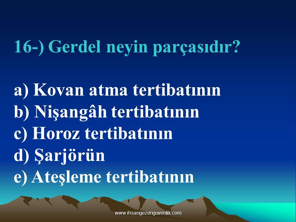 www.ihsangezenguvenlik.com 16-) Gerdel neyin parçasıdır.