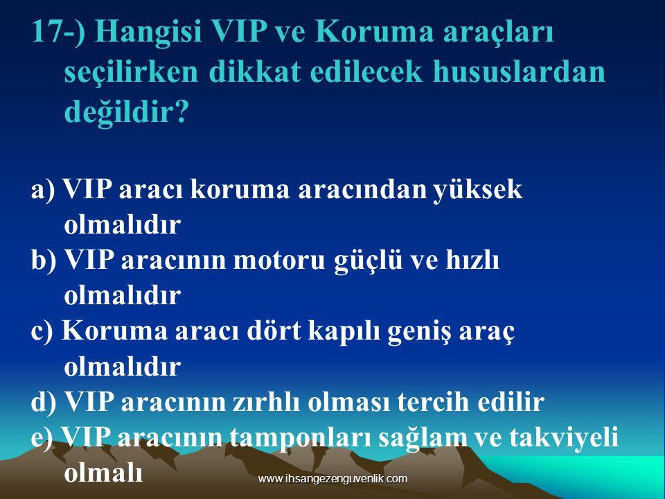 www.ihsangezenguvenlik.com 17-) Hangisi VIP ve Koruma araçları seçilirken dikkat edilecek hususlardan değildir.