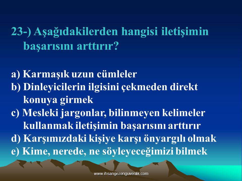 www.ihsangezenguvenlik.com 23-) Aşağıdakilerden hangisi iletişimin başarısını arttırır.