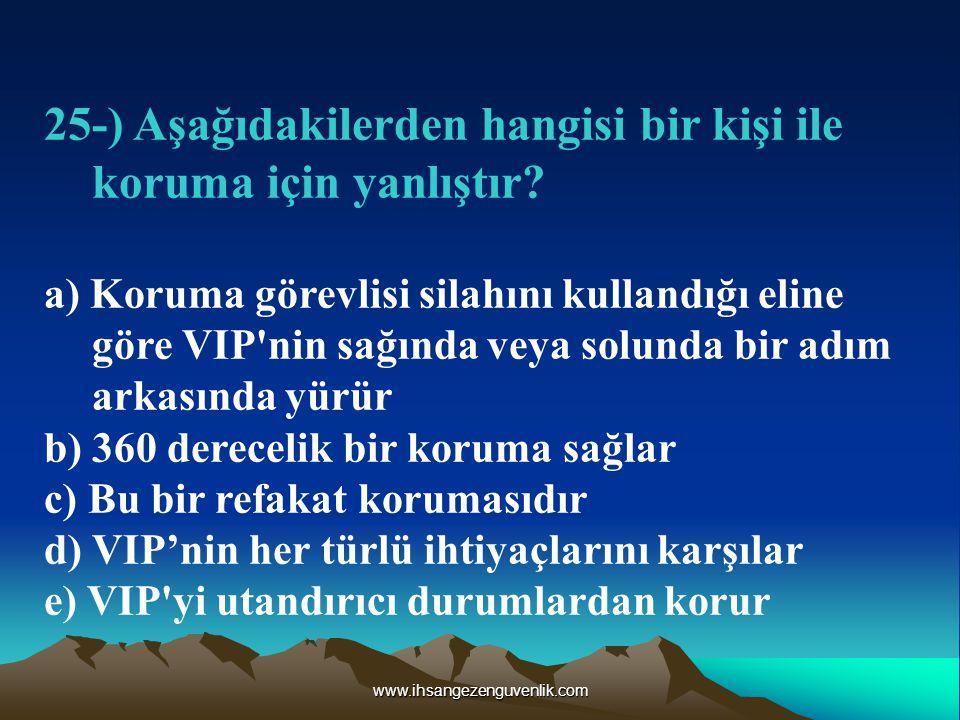 www.ihsangezenguvenlik.com 25-) Aşağıdakilerden hangisi bir kişi ile koruma için yanlıştır.