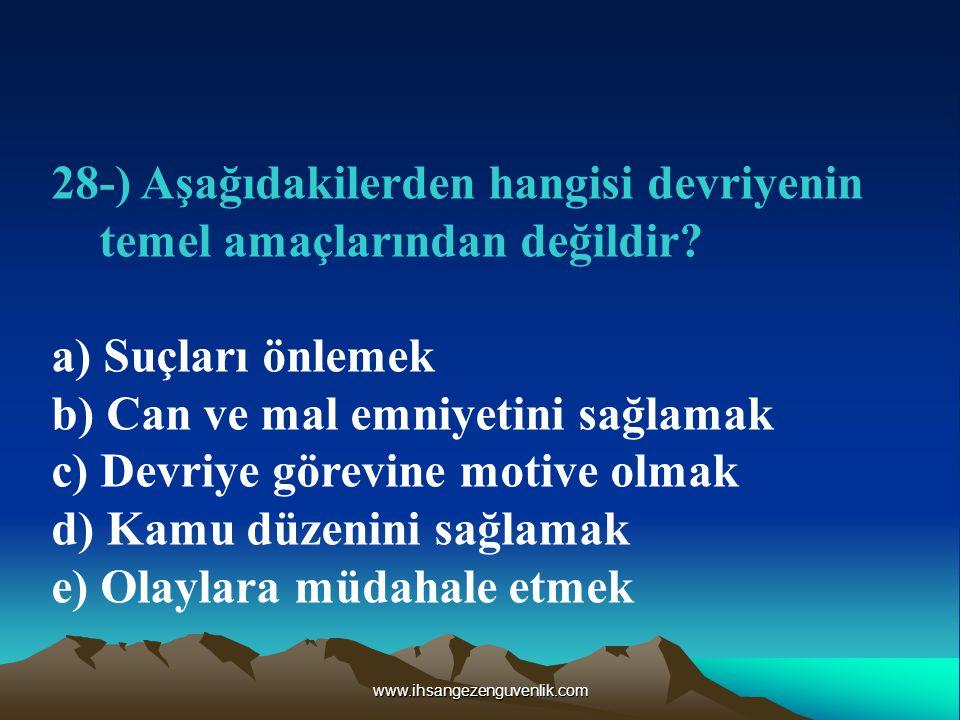 www.ihsangezenguvenlik.com 28-) Aşağıdakilerden hangisi devriyenin temel amaçlarından değildir.