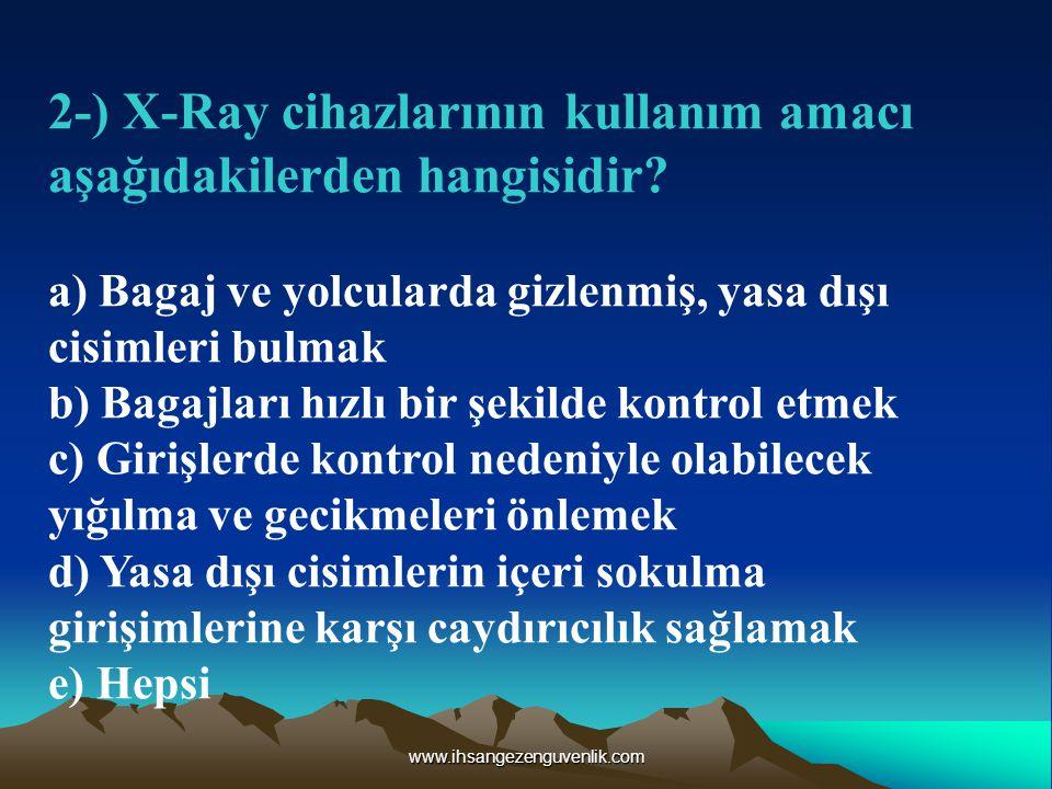 www.ihsangezenguvenlik.com 2-) X-Ray cihazlarının kullanım amacı aşağıdakilerden hangisidir.