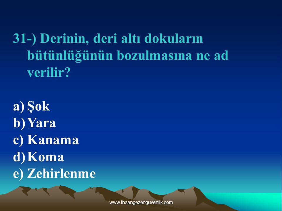 www.ihsangezenguvenlik.com 31-) Derinin, deri altı dokuların bütünlüğünün bozulmasına ne ad verilir.