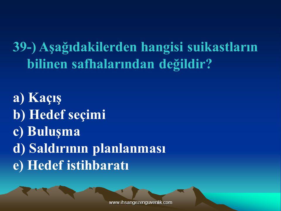 www.ihsangezenguvenlik.com 39-) Aşağıdakilerden hangisi suikastların bilinen safhalarından değildir.