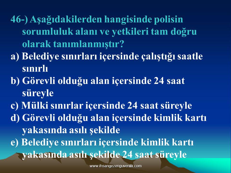 www.ihsangezenguvenlik.com 46-) Aşağıdakilerden hangisinde polisin sorumluluk alanı ve yetkileri tam doğru olarak tanımlanmıştır.