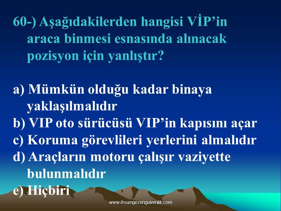 www.ihsangezenguvenlik.com 60-) Aşağıdakilerden hangisi VİP'in araca binmesi esnasında alınacak pozisyon için yanlıştır.