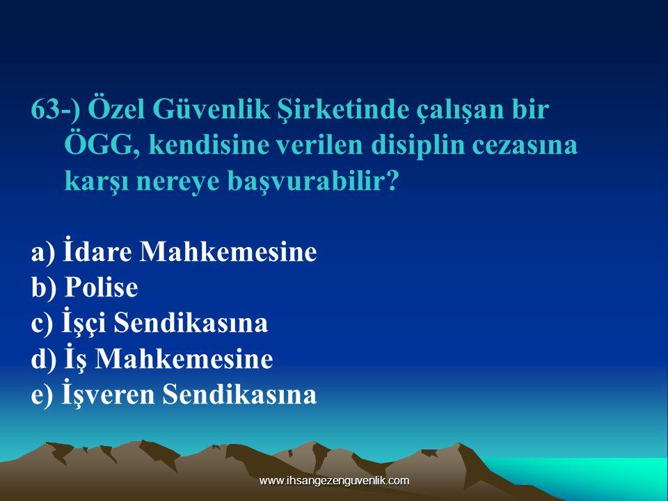 www.ihsangezenguvenlik.com 63-) Özel Güvenlik Şirketinde çalışan bir ÖGG, kendisine verilen disiplin cezasına karşı nereye başvurabilir.