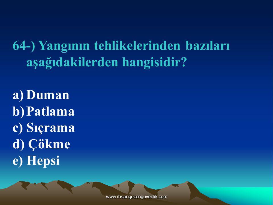 www.ihsangezenguvenlik.com 64-) Yangının tehlikelerinden bazıları aşağıdakilerden hangisidir.