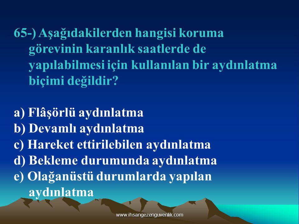 www.ihsangezenguvenlik.com 65-) Aşağıdakilerden hangisi koruma görevinin karanlık saatlerde de yapılabilmesi için kullanılan bir aydınlatma biçimi değildir.