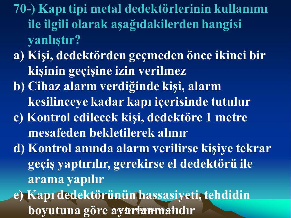 www.ihsangezenguvenlik.com 70-) Kapı tipi metal dedektörlerinin kullanımı ile ilgili olarak aşağıdakilerden hangisi yanlıştır.