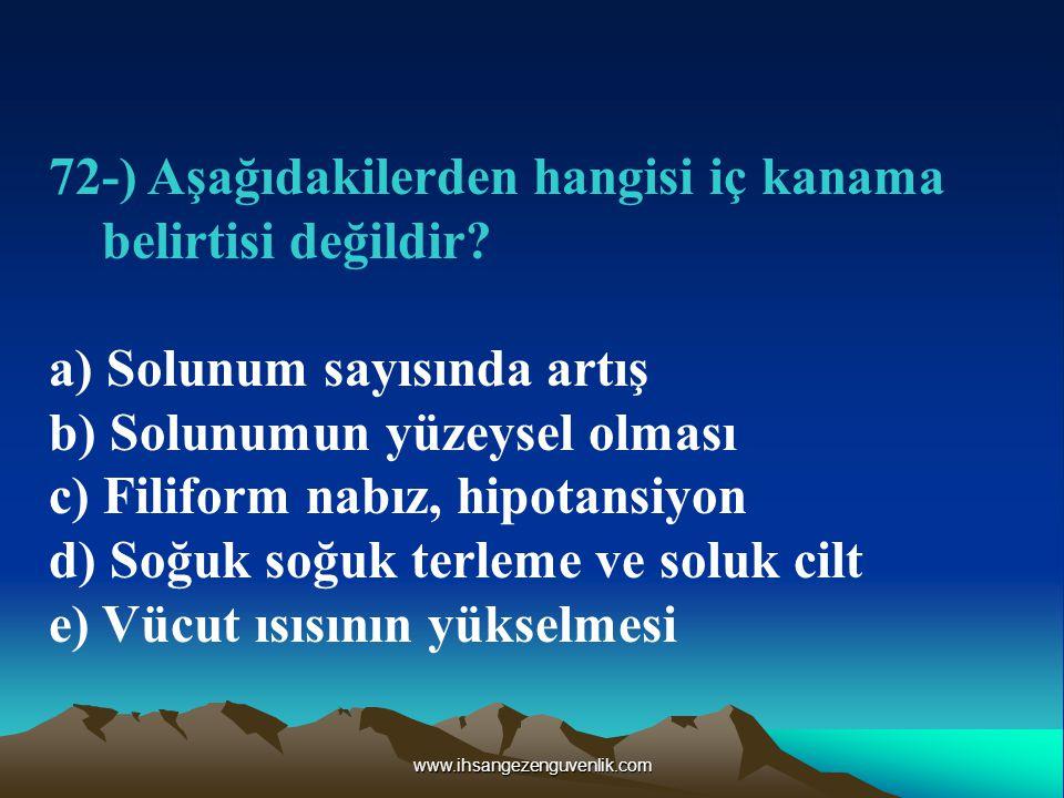 www.ihsangezenguvenlik.com 72-) Aşağıdakilerden hangisi iç kanama belirtisi değildir.