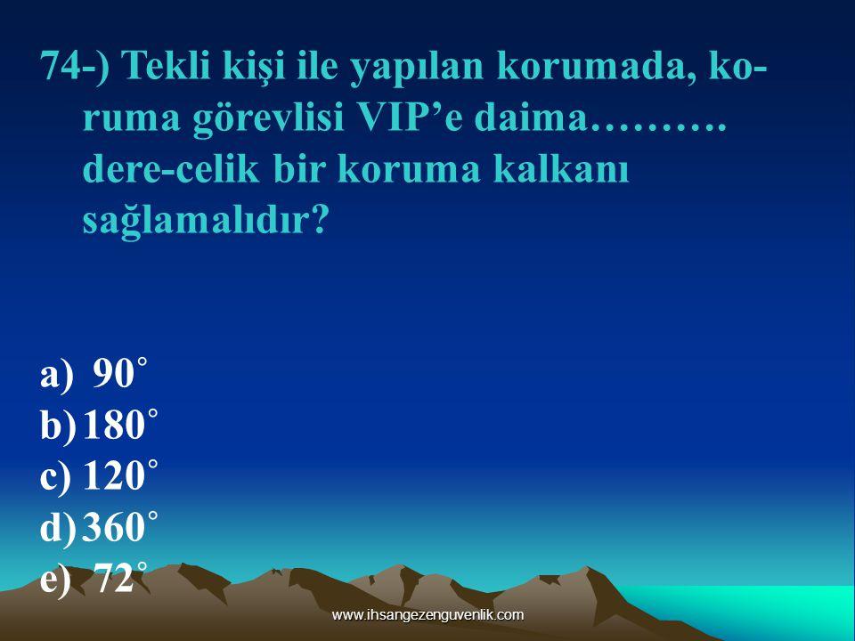 www.ihsangezenguvenlik.com 74-) Tekli kişi ile yapılan korumada, ko- ruma görevlisi VIP'e daima……….