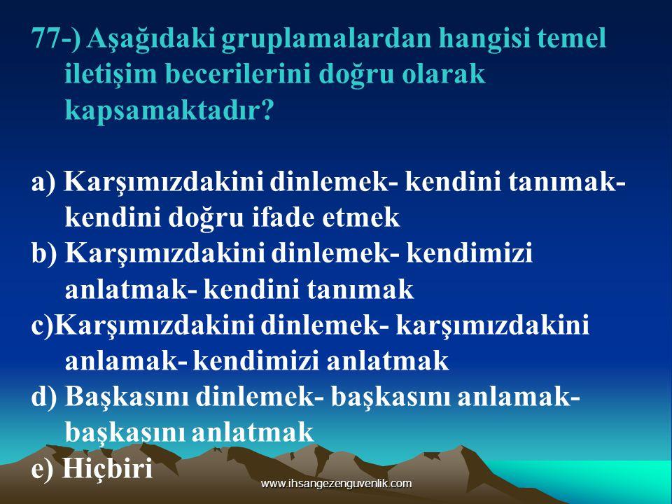 www.ihsangezenguvenlik.com 77-) Aşağıdaki gruplamalardan hangisi temel iletişim becerilerini doğru olarak kapsamaktadır.