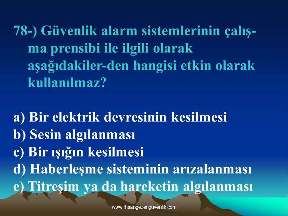 www.ihsangezenguvenlik.com 78-) Güvenlik alarm sistemlerinin çalış- ma prensibi ile ilgili olarak aşağıdakiler-den hangisi etkin olarak kullanılmaz.