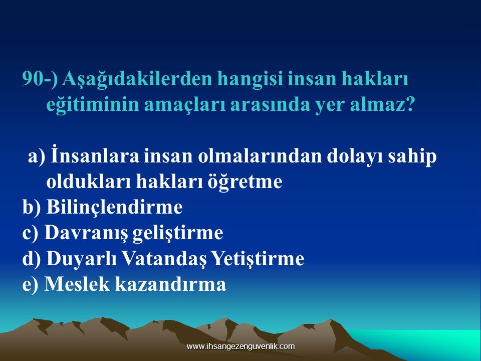 www.ihsangezenguvenlik.com 90-) Aşağıdakilerden hangisi insan hakları eğitiminin amaçları arasında yer almaz.