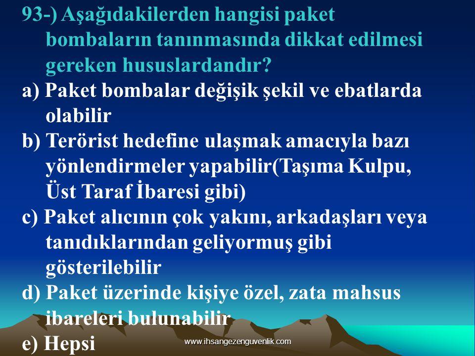 www.ihsangezenguvenlik.com 93-) Aşağıdakilerden hangisi paket bombaların tanınmasında dikkat edilmesi gereken hususlardandır.