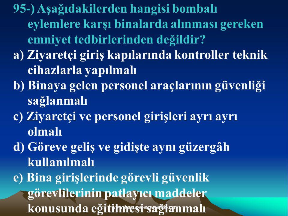 www.ihsangezenguvenlik.com 95-) Aşağıdakilerden hangisi bombalı eylemlere karşı binalarda alınması gereken emniyet tedbirlerinden değildir.