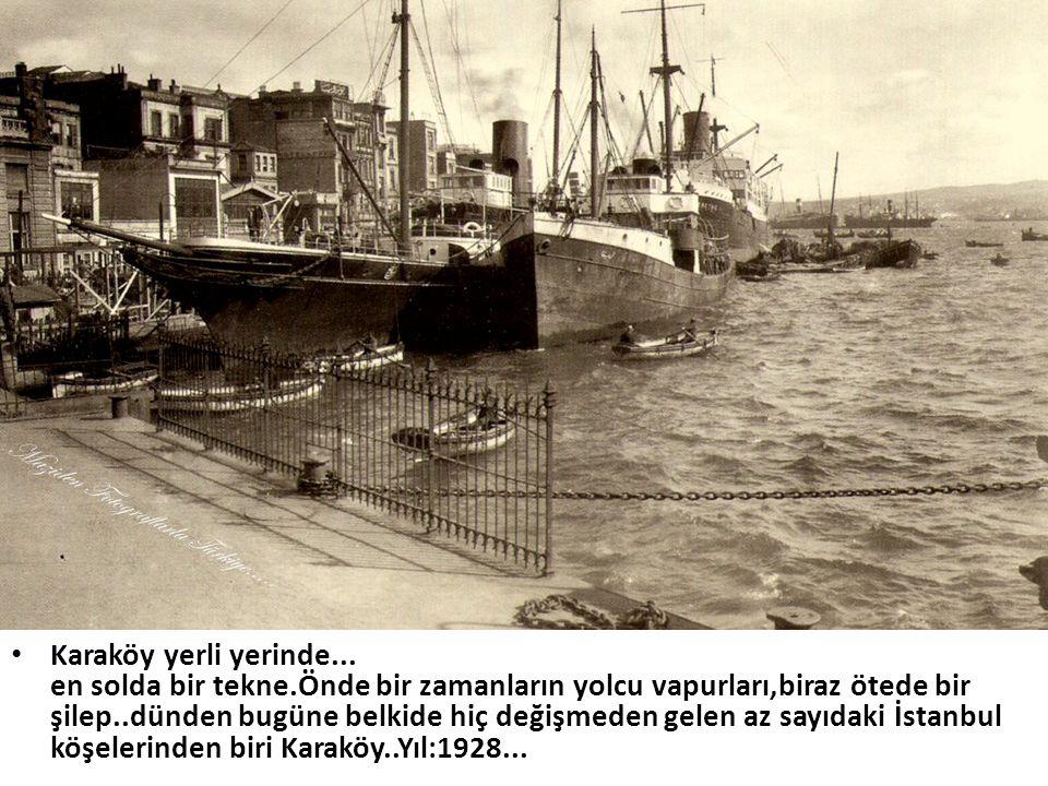 • Karaköy yerli yerinde... en solda bir tekne.Önde bir zamanların yolcu vapurları,biraz ötede bir şilep..dünden bugüne belkide hiç değişmeden gelen az