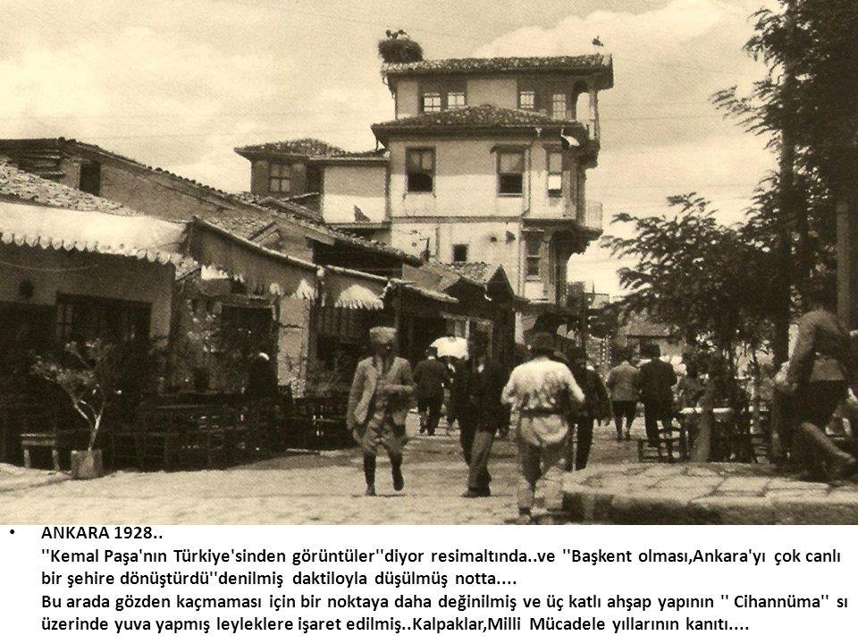 • ANKARA 1928.. ''Kemal Paşa'nın Türkiye'sinden görüntüler''diyor resimaltında..ve ''Başkent olması,Ankara'yı çok canlı bir şehire dönüştürdü''denilmi