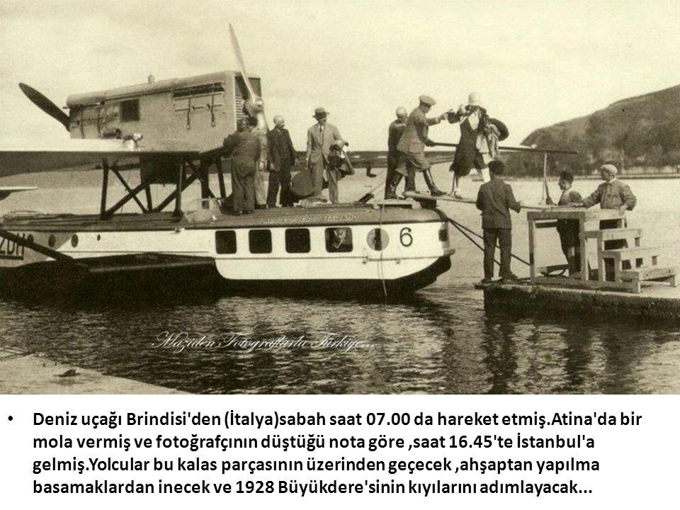 • Deniz uçağı Brindisi'den (İtalya)sabah saat 07.00 da hareket etmiş.Atina'da bir mola vermiş ve fotoğrafçının düştüğü nota göre,saat 16.45'te İstanbu