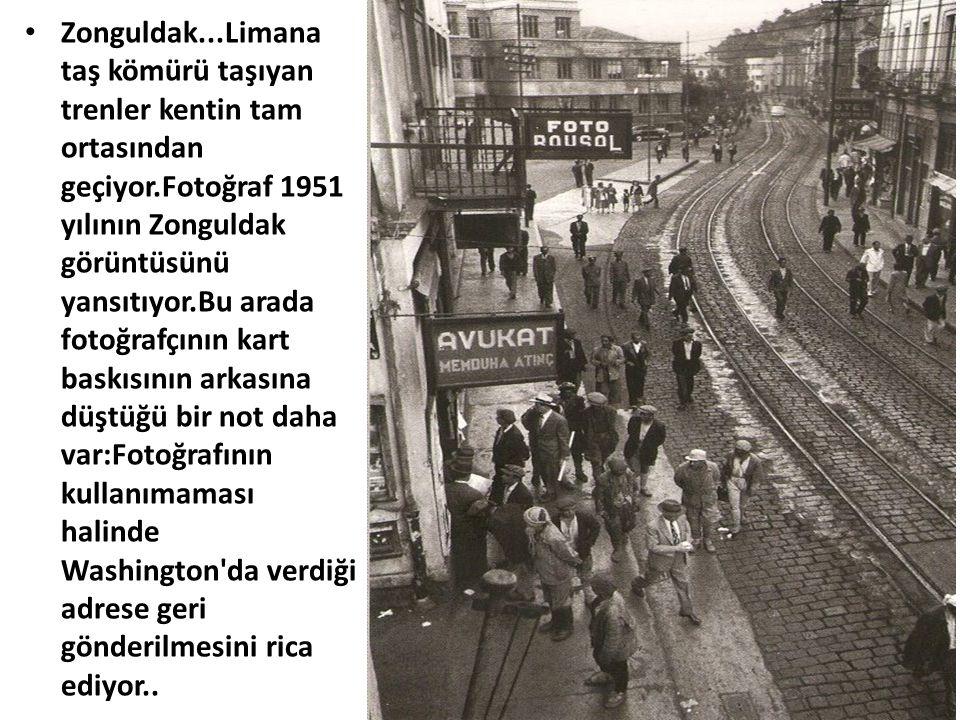 • Zonguldak...Limana taş kömürü taşıyan trenler kentin tam ortasından geçiyor.Fotoğraf 1951 yılının Zonguldak görüntüsünü yansıtıyor.Bu arada fotoğraf