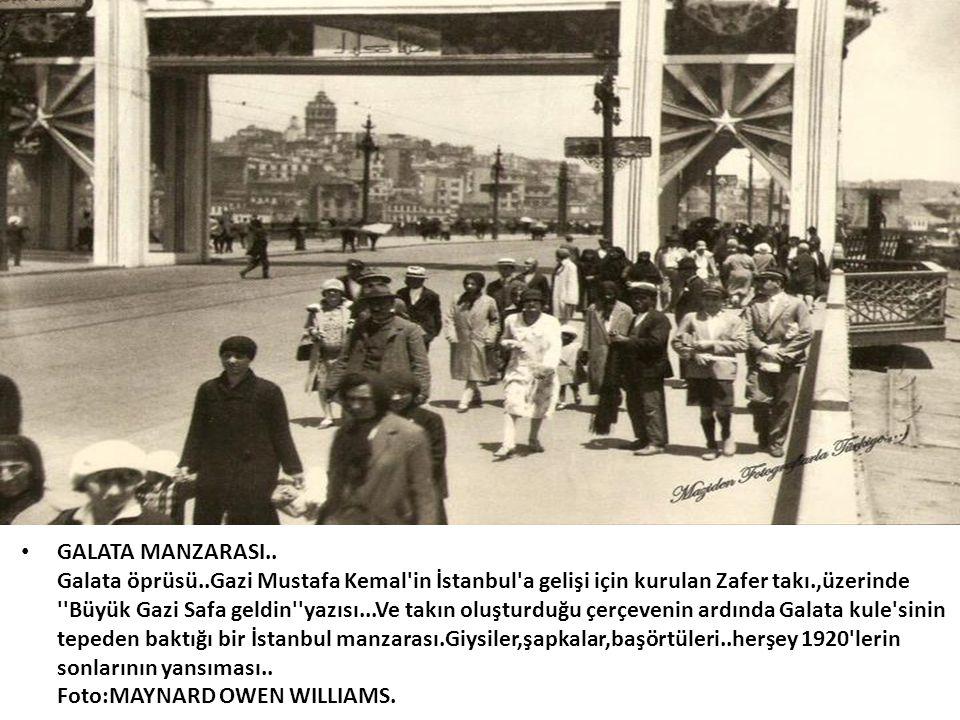 • GALATA MANZARASI.. Galata öprüsü..Gazi Mustafa Kemal'in İstanbul'a gelişi için kurulan Zafer takı.,üzerinde ''Büyük Gazi Safa geldin''yazısı...Ve ta