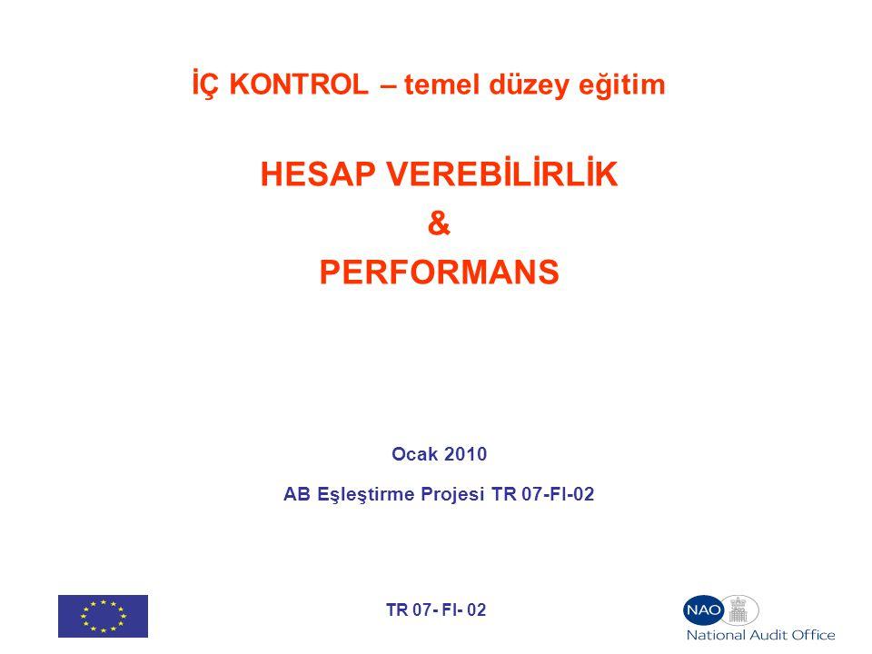 TR 07- FI- 02 İÇ KONTROL – temel düzey eğitim HESAP VEREBİLİRLİK & PERFORMANS Ocak 2010 AB Eşleştirme Projesi TR 07-FI-02