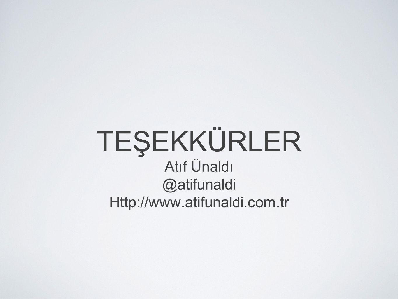 TEŞEKKÜRLER Atıf Ünaldı @atifunaldi Http://www.atifunaldi.com.tr