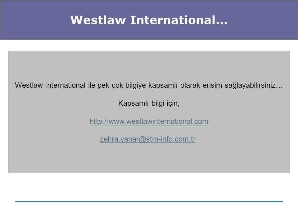 Westlaw International… Westlaw International ile pek çok bilgiye kapsamlı olarak erişim sağlayabilirsiniz… Kapsamlı bilgi için; http://www.westlawinte