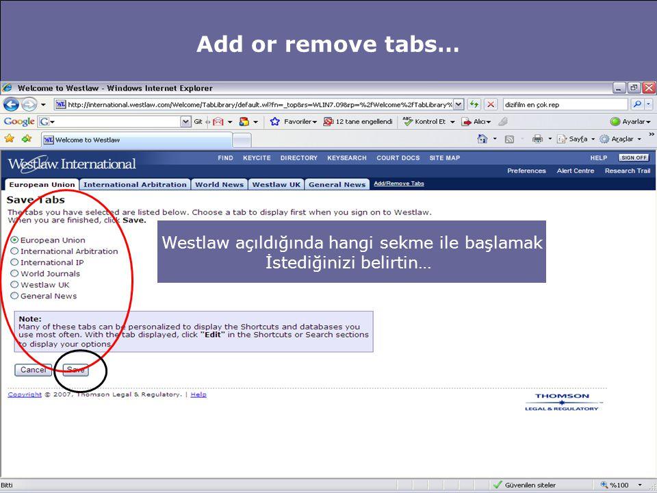 Add or remove tabs… Westlaw açıldığında hangi sekme ile başlamak İstediğinizi belirtin…