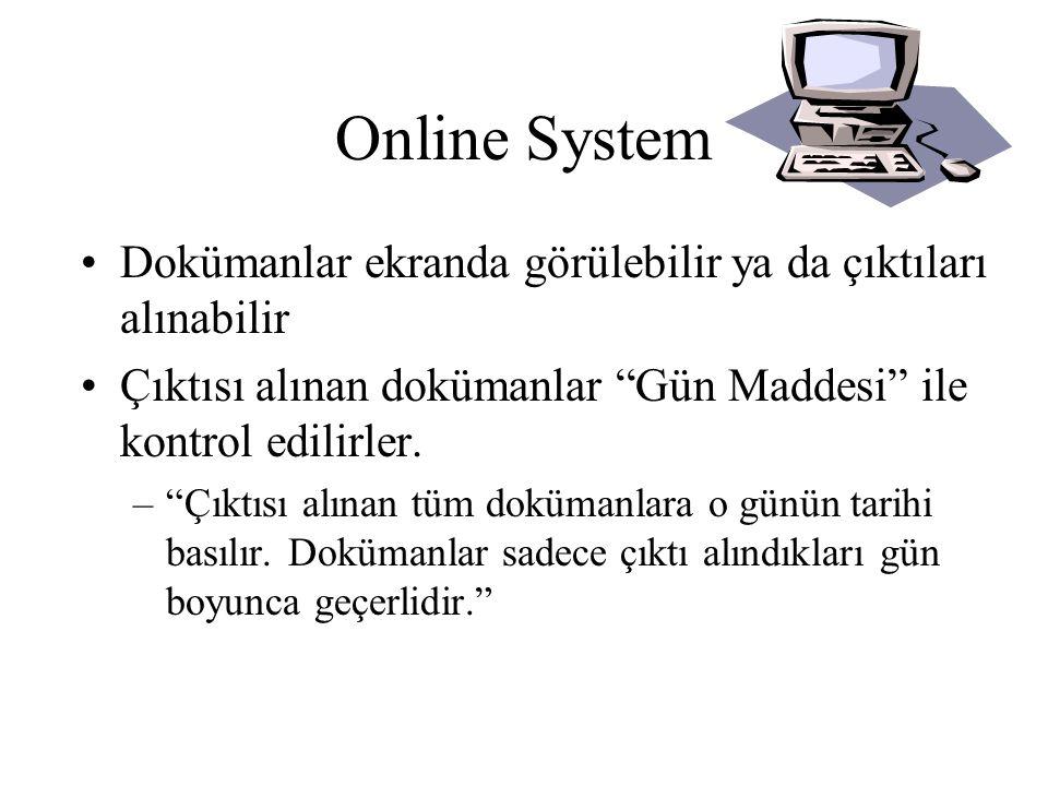 Online Sistem •Bazı basılı kopyaların dağıtımı gerekli olabilir.