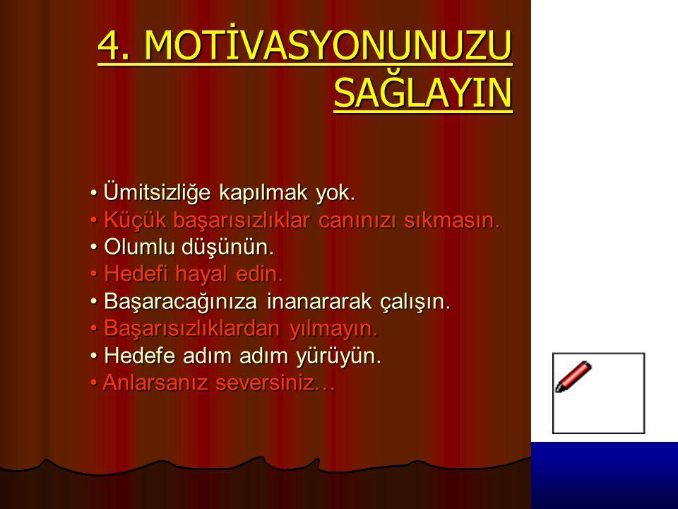 4. MOTİVASYONUNUZU SAĞLAYIN • Ümitsizliğe kapılmak yok. • Küçük başarısızlıklar canınızı sıkmasın. • Olumlu düşünün. • Hedefi hayal edin. • Başaracağı
