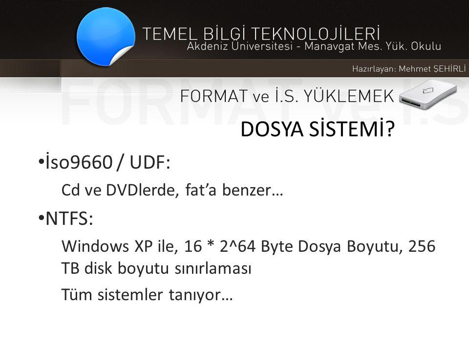 DOSYA SİSTEMİ? • İso9660 / UDF: Cd ve DVDlerde, fat'a benzer… • NTFS: Windows XP ile, 16 * 2^64 Byte Dosya Boyutu, 256 TB disk boyutu sınırlaması Tüm