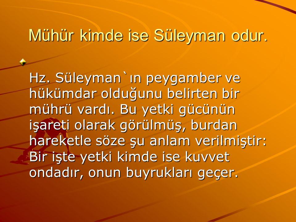 Mühür kimde ise Süleyman odur.Hz.