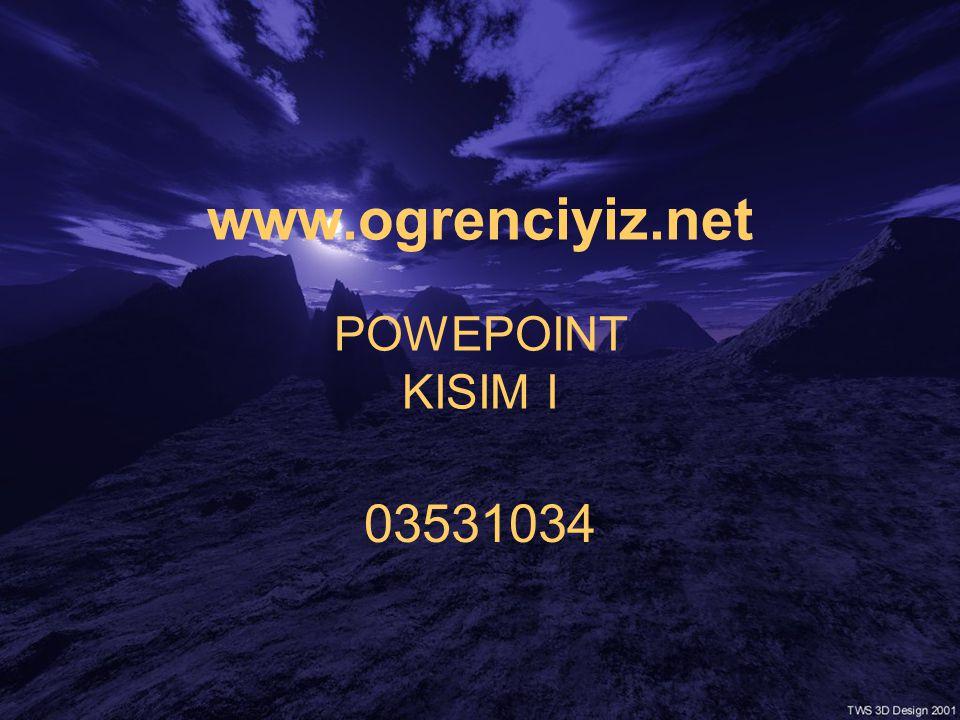 www.ogrenciyiz.net POWEPOINT KISIM I 03531034