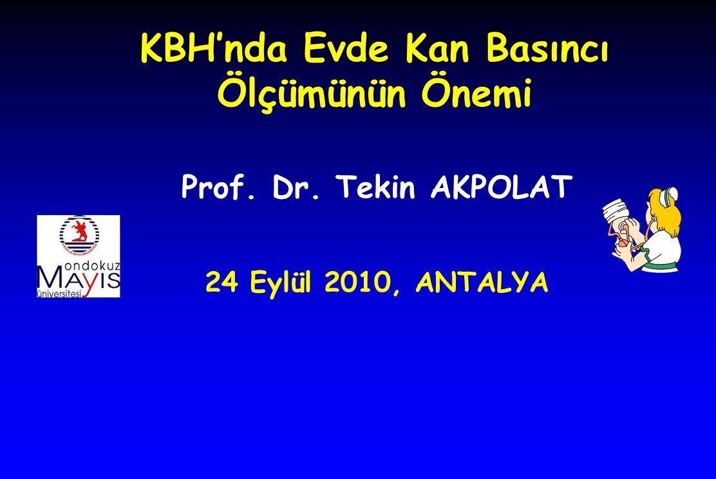 Prof. Dr. Tekin AKPOLAT 24 Eylül 2010, ANTALYA KBH'nda Evde Kan Basıncı Ölçümünün Önemi