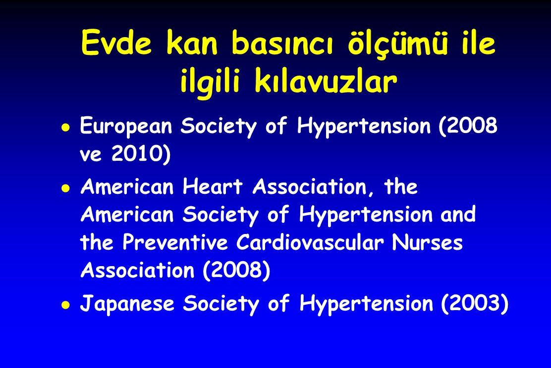 Evde kan basıncı ölçümü ile ilgili kılavuzlar ● European Society of Hypertension (2008 ve 2010) ● American Heart Association, the American Society of