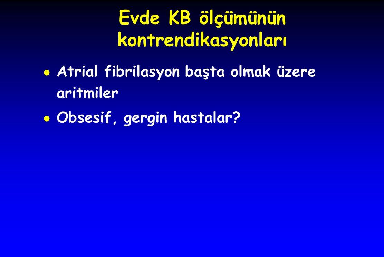 Evde KB ölçümünün kontrendikasyonları ● Atrial fibrilasyon başta olmak üzere aritmiler ● Obsesif, gergin hastalar?
