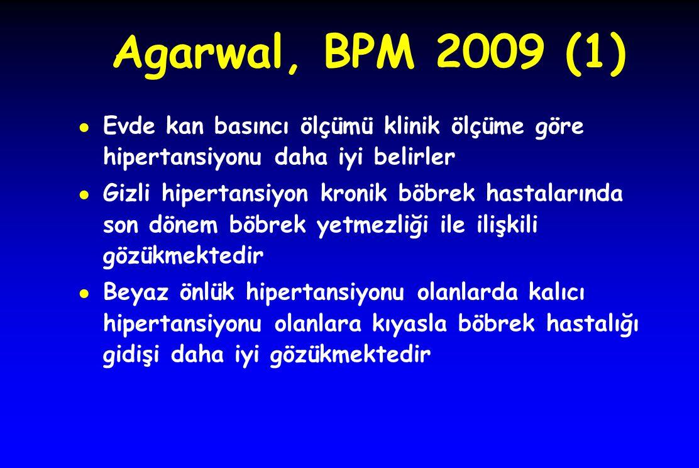 Agarwal, BPM 2009 (1) ● Evde kan basıncı ölçümü klinik ölçüme göre hipertansiyonu daha iyi belirler ● Gizli hipertansiyon kronik böbrek hastalarında s