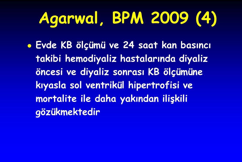 Agarwal, BPM 2009 (4) ● Evde KB ölçümü ve 24 saat kan basıncı takibi hemodiyaliz hastalarında diyaliz öncesi ve diyaliz sonrası KB ölçümüne kıyasla so