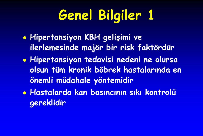Genel Bilgiler 1 ● Hipertansiyon KBH gelişimi ve ilerlemesinde majör bir risk faktördür ● Hipertansiyon tedavisi nedeni ne olursa olsun tüm kronik böb