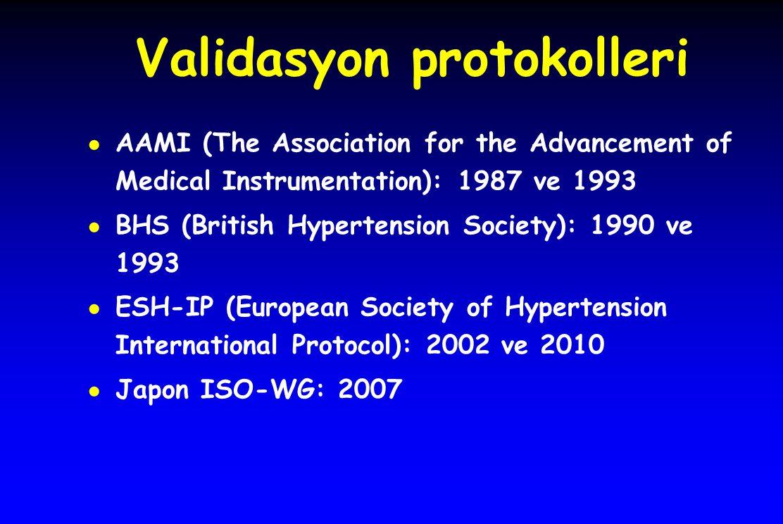 Validasyon protokolleri ● AAMI (The Association for the Advancement of Medical Instrumentation): 1987 ve 1993 ● BHS (British Hypertension Society): 19